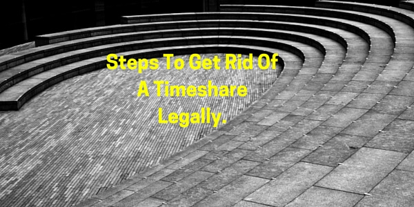 Steps to get rid of a timeshare legally